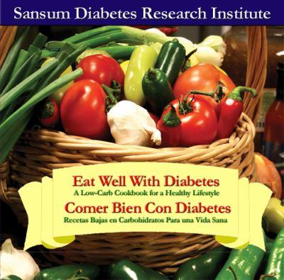 Eat Well with Diabetes/Comer Bien Con Diabetes: A Low-Carbohydrate Cookbook for a Healthy Lifestyle/Recetas Bajas En Carbohidratos Para Una Vida Sana 9780982487051