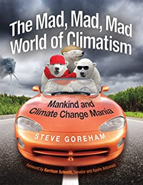 The Mad, Mad, Mad World of Climatism: Mankind and Climate Change Mania 9780982499627