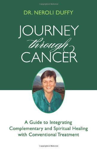 Journey Through Cancer: A Guide to Integrating Complementary and Spiritual Healing with Conventional Treatment 9780982499740