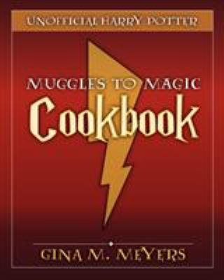 Unofficial Harry Potter Cookbook: From Muggles to Magic