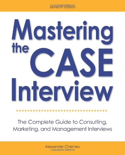 Mastering the Case Interview: The Complete Guide to Consulting, Marketing, and Management Interviews, 7th Edition 9780982512692