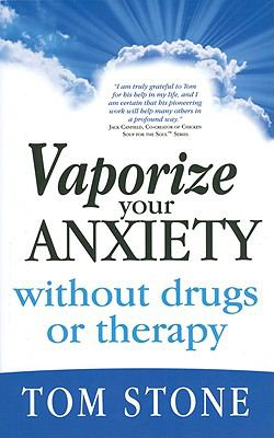 Vaporize Your Anxiety Without Drugs or Therapy 9780982539101