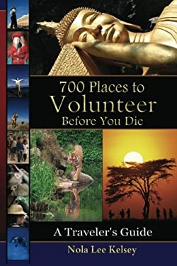 700 Places to Volunteer Before You Die: A Traveler's Guide 9780982549483