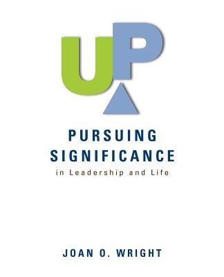 Up: Pursuing Significance in Leadership and Life 9780982550526