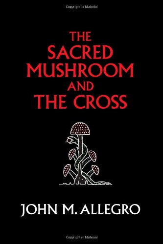The Sacred Mushroom and the Cross 9780982556276