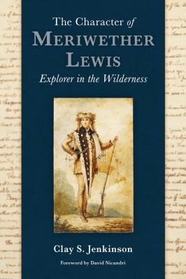 The Character of Meriwether Lewis: Explorer in the Wilderness 9780982559734