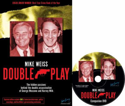 Double Play: The Hidden Passions Behind the Double Assassination of George Moscone and Harvey Milk 9780982565056