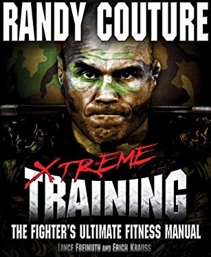 Xtreme Training: The Fighter's Ultimate Fitness Manual 9780982565827
