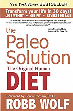 The Paleo Solution: The Original Human Diet 9780982565841