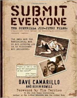 Submit Everyone: The Guerrilla Jiu-Jitsu Files: Classified Field Manual for Becoming a Submission-Focused Fighter 9780982565889