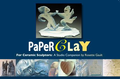 Paperclay for Ceramic Sculptors: A Studio Companion 9780982573617