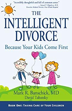 The Intelligent Divorce: Taking Care of Your Children 9780982590300