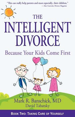 The Intelligent Divorce: Taking Care of Yourself 9780982590324