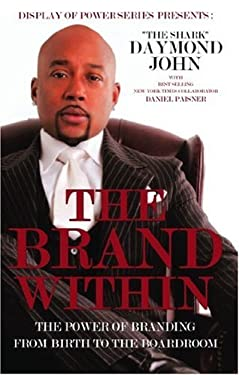 The Brand Within: The Power of Branding from Birth to the Boardroom 9780982596210