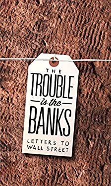 The Trouble is the Banks: Letters to Wall Street (N+1 Research Branch Small Books) 9780982597774