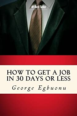 How To Get A Job In 30 Days Or Less: Discover Insider Hiring Secrets On Applying & Interviewing For Any Job And Job Getting Tips & Strategies To Find