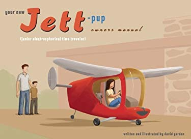 Your New Jett-Pup Owner's Manual: (Junior Electrospherical Time Traveler) [With Certificate of Airworthiness] 9780982613726