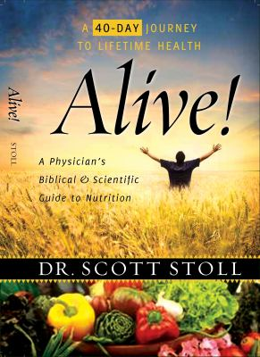 Alive!: A Physician's Biblical and Scientific Guide to Nutrition: 40 Days to Lifetime Health 9780982614334