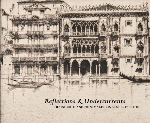 Reflections & Undercurrents: Ernest Roth and Printmaking in Venice, 1900-1940 9780982615645