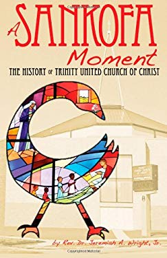 A Sankofa Moment: The History of Trinity United Church of Christ 9780982619629