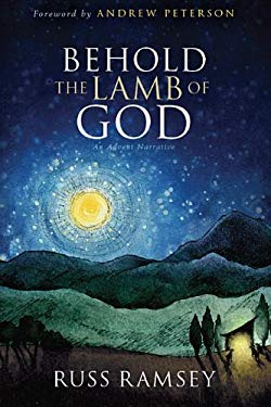 Behold the Lamb of God: An Advent Narrative 9780982621462