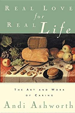 Real Love for Real Life: The Art and Work of Caring 9780982621486