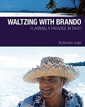 Waltzing with Brando: Planning a Paradise in Tahiti 9780982622643