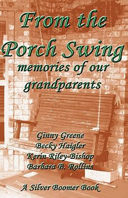 From the Porch Swing - Memories of Our Grandparents 9780982624302