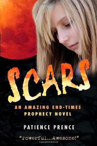 Scars: An Amazing End-Times Prophecy Novel 9780982633601