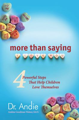 More Than Saying I Love You: Four Powerful Steps That Help Children Love Themselves 9780982638781