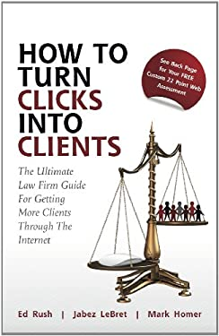 How to Turn Clicks Into Clients 9780982640326