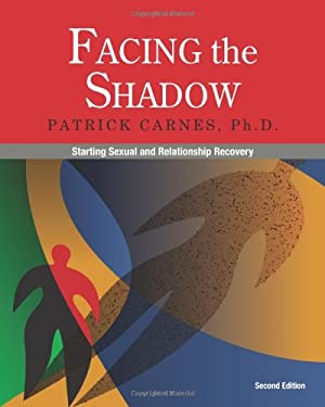 Facing the Shadow: Starting Sexual and Relationship Recovery 9780982650523