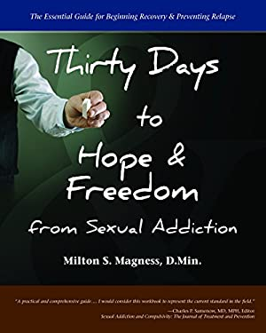 Thirty Days to Hope & Freedom from Sexual Addiction: The Essential Guide to Beginning Recovery and Preventing Relapse 9780982650554