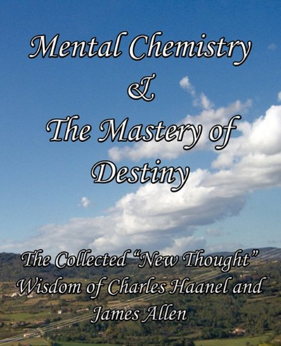 Mental Chemistry & the Mastery of Destiny: The Collected