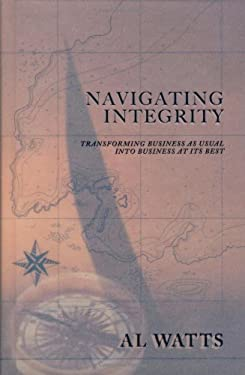 Navigating Integrity: Transforming Business as Usual Into Business at Its Best 9780982668740