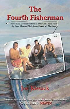 The Fourth Fisherman: How Three Mexican Fishermen Who Came Back from the Dead Changed My Life and Saved My Marriage 9780982691205