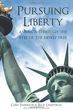Pursuing Liberty: America Through the Eyes of the Newly Free - Emberson, Cory / Lindstrom, Rick / Sussman, Brian