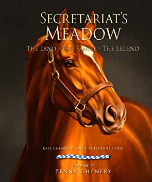 Secretariat's Meadow: The Land, the Family, the Legend 9780982701904