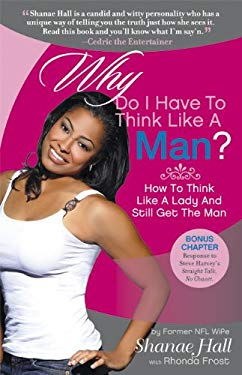 Why Do I Have to Think Like a Man?: How to Think Like a Lady and Still Get the Man 9780982702703