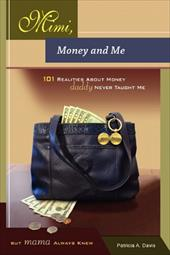 Mimi, Money and Me, 101 Realities about Money Daddy Never Taught Me But Mama Always Knew - Davis, Patricia