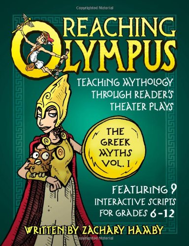 Reaching Olympus: Teaching Mythology Through Reader's Theater Plays, the Greek Myths Volume I 9780982704905