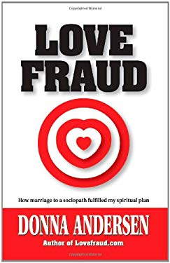 Love Fraud: How Marriage to a Sociopath Fulfilled My Spiritual Plan 9780982705704