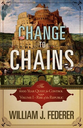 Change to Chains-The 6,000 Year Quest for Control -Volume I-Rise of the Republic 9780982710142