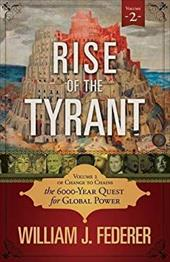Rise of the Tyrant - Volume 2 of Change to Chains: The 6,000 Year Quest for Global Power 23422253