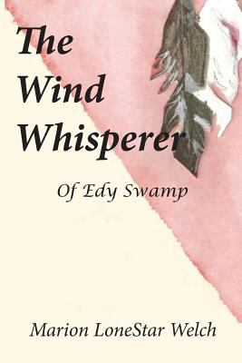 The Wind Whisperer of Edy Swamp 9780982711484