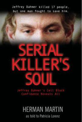 Serial Killer's Soul: Jeffrey Dahmer's Cell Block Mate Reveals All 9780982720615