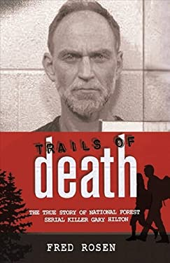 Trails of Death: The True Story of National Forest Serial Killer Gary Hilton 9780982720691