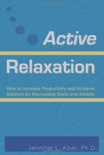 Active Relaxation: How to Increase Productivity and Achieve Balance by Decreasing Stress and Anxiety 9780982725702
