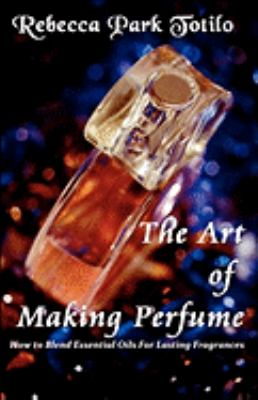 The Art of Making Perfume 9780982726419