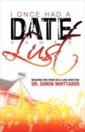 I Once Had a Date Named Lust: Breaking Free from Sex & Love Addiction 16739719